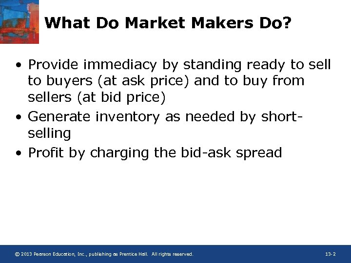 What Do Market Makers Do? • Provide immediacy by standing ready to sell to