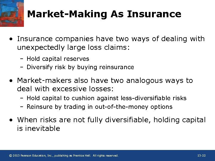 Market-Making As Insurance • Insurance companies have two ways of dealing with unexpectedly large