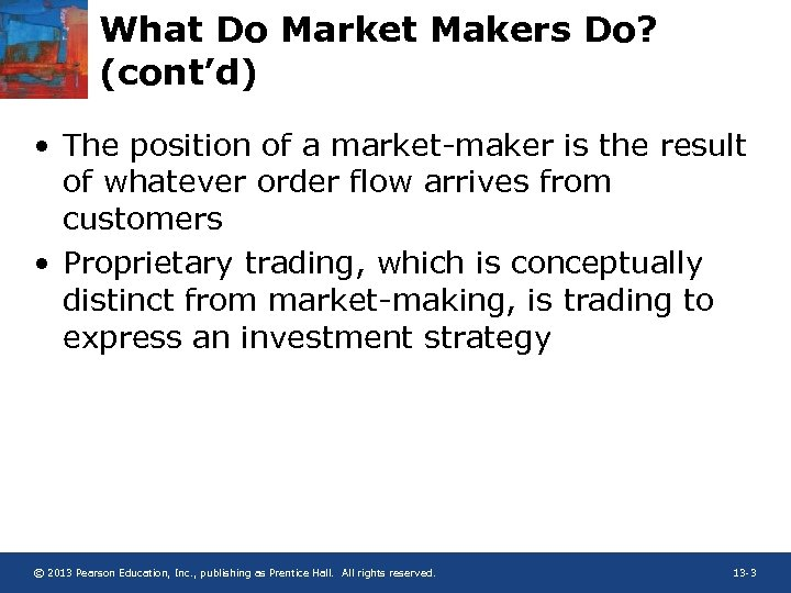 What Do Market Makers Do? (cont'd) • The position of a market-maker is the