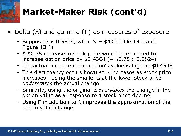 Market-Maker Risk (cont'd) • Delta (D) and gamma ( ) as measures of exposure