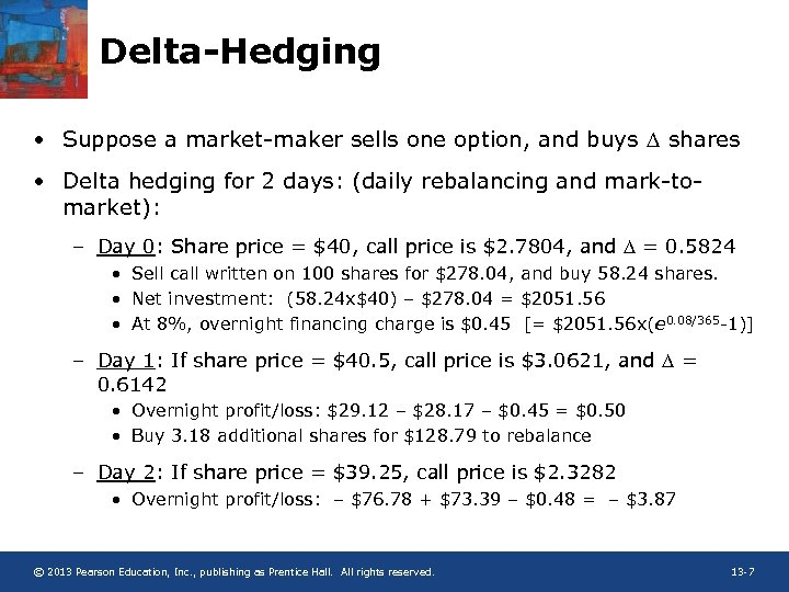 Delta-Hedging • Suppose a market-maker sells one option, and buys D shares • Delta