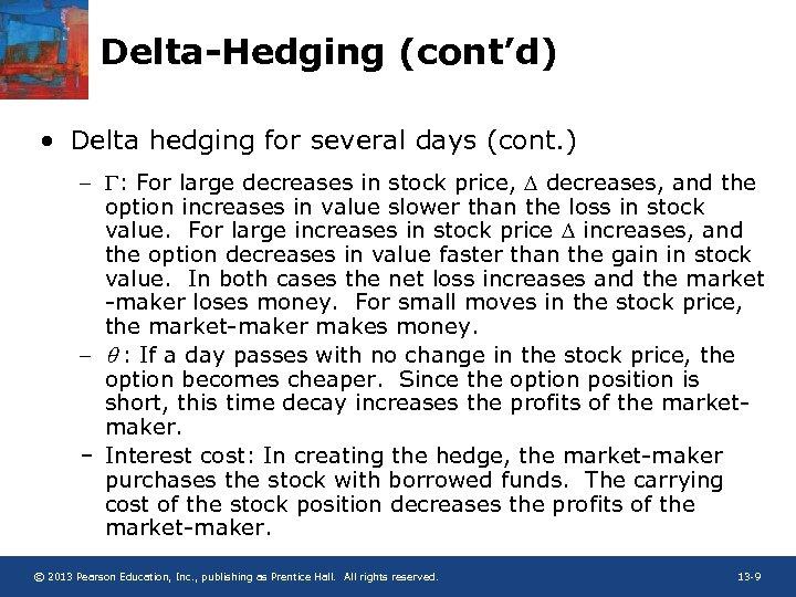 Delta-Hedging (cont'd) • Delta hedging for several days (cont. ) – : For large