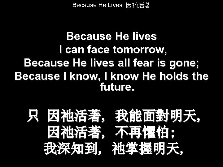 Because He Lives 因祂活著 Because He lives I can face tomorrow, Because He lives