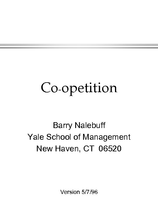 Co-opetition Barry Nalebuff Yale School of Management New Haven, CT 06520 Version 5/7/96