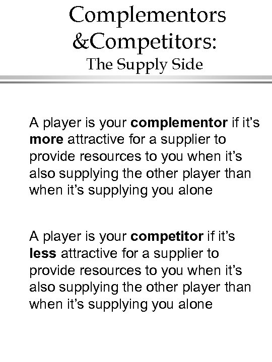 Complementors &Competitors: The Supply Side A player is your complementor if it's more attractive