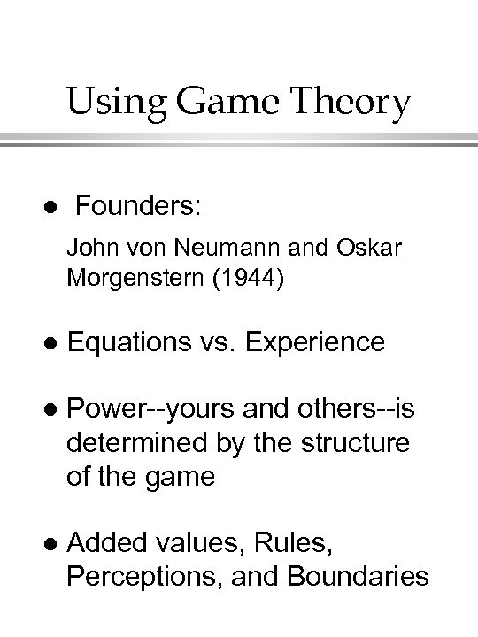Using Game Theory l Founders: John von Neumann and Oskar Morgenstern (1944) l Equations
