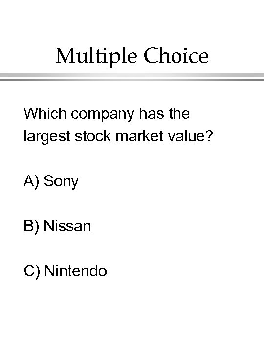 Multiple Choice Which company has the largest stock market value? A) Sony B) Nissan