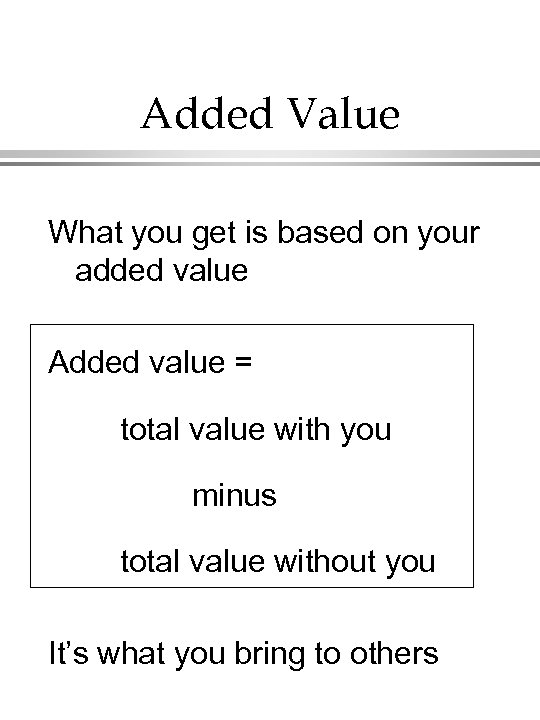 Added Value What you get is based on your added value Added value =