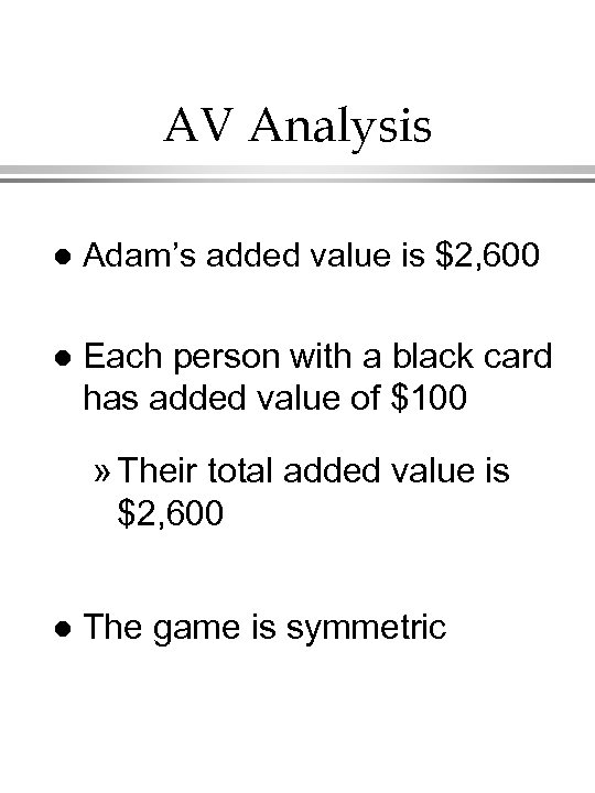 AV Analysis l Adam's added value is $2, 600 l Each person with a