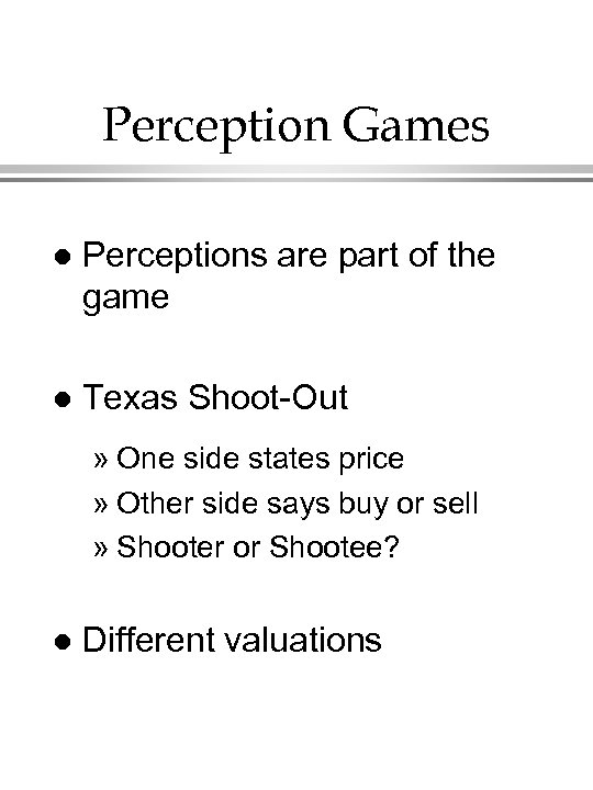 Perception Games l Perceptions are part of the game l Texas Shoot-Out » One