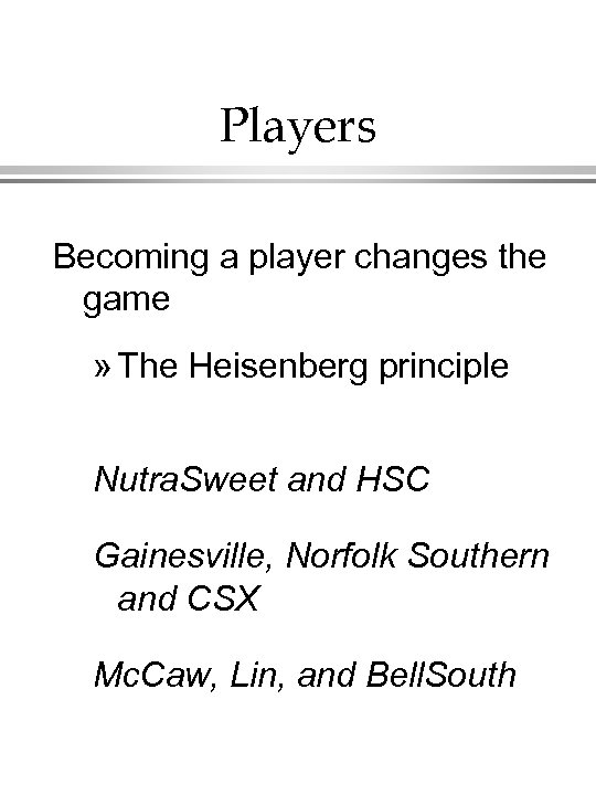 Players Becoming a player changes the game » The Heisenberg principle Nutra. Sweet and