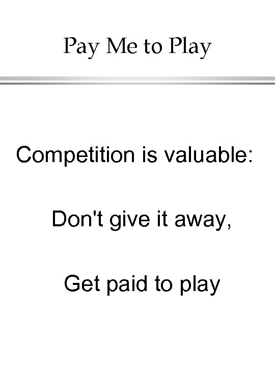 Pay Me to Play Competition is valuable: Don't give it away, Get paid to