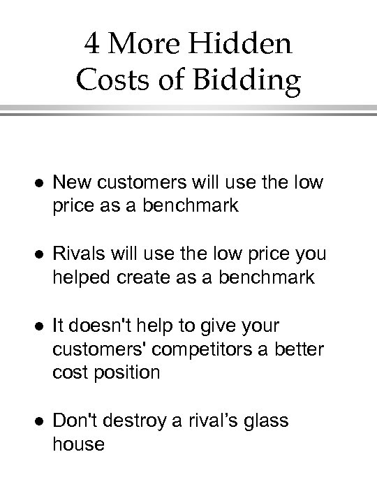 4 More Hidden Costs of Bidding l New customers will use the low price