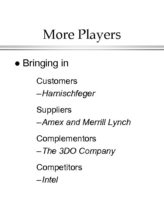 More Players l Bringing in Customers – Harnischfeger Suppliers – Amex and Merrill Lynch