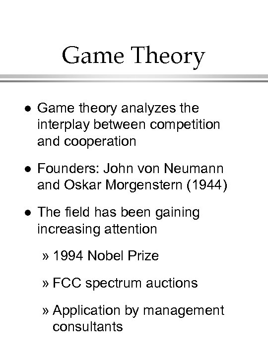 Game Theory l Game theory analyzes the interplay between competition and cooperation l Founders:
