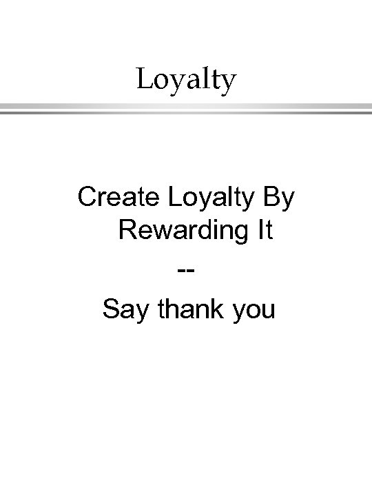 Loyalty Create Loyalty By Rewarding It -Say thank you