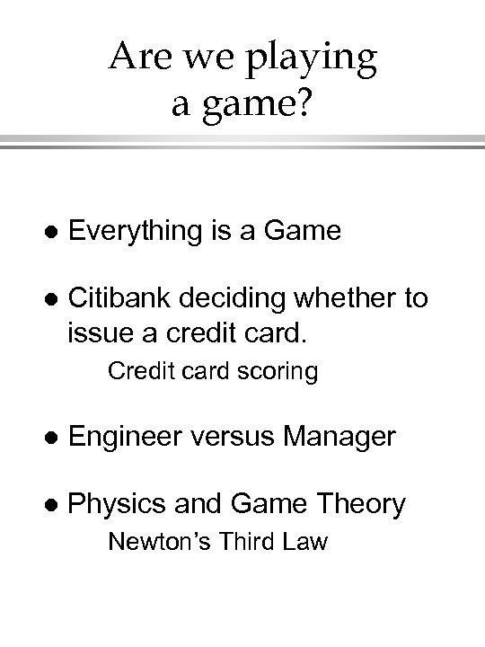 Are we playing a game? l Everything is a Game l Citibank deciding whether