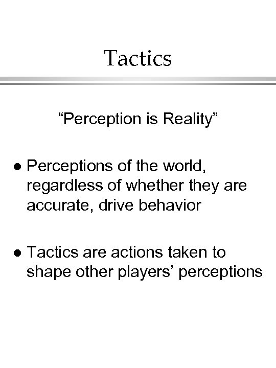 "Tactics ""Perception is Reality"" l Perceptions of the world, regardless of whether they are"