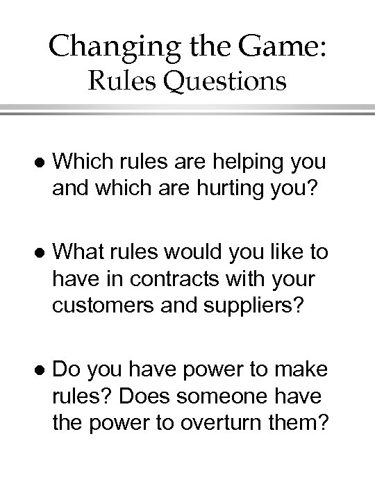 Changing the Game: Rules Questions l Which rules are helping you and which are