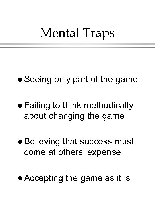 Mental Traps l Seeing only part of the game l Failing to think methodically