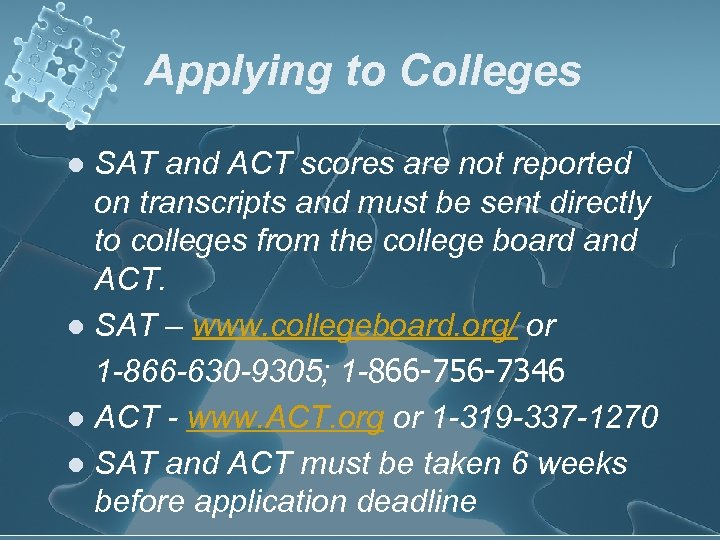Applying to Colleges SAT and ACT scores are not reported on transcripts and must