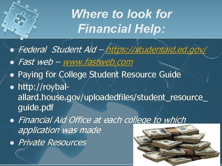 Where to look for Financial Help: l l l Federal Student Aid – https: