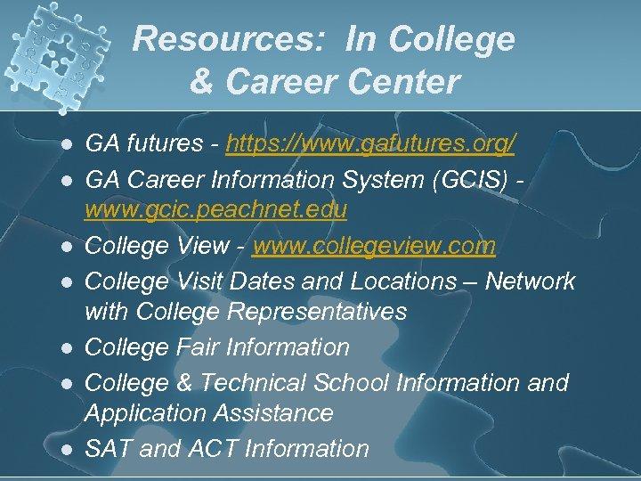 Resources: In College & Career Center l l l l GA futures - https: