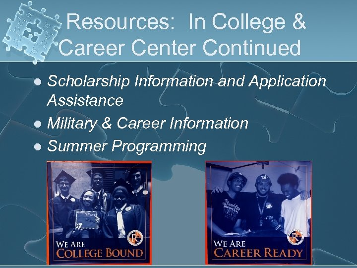 Resources: In College & Career Center Continued Scholarship Information and Application Assistance l Military