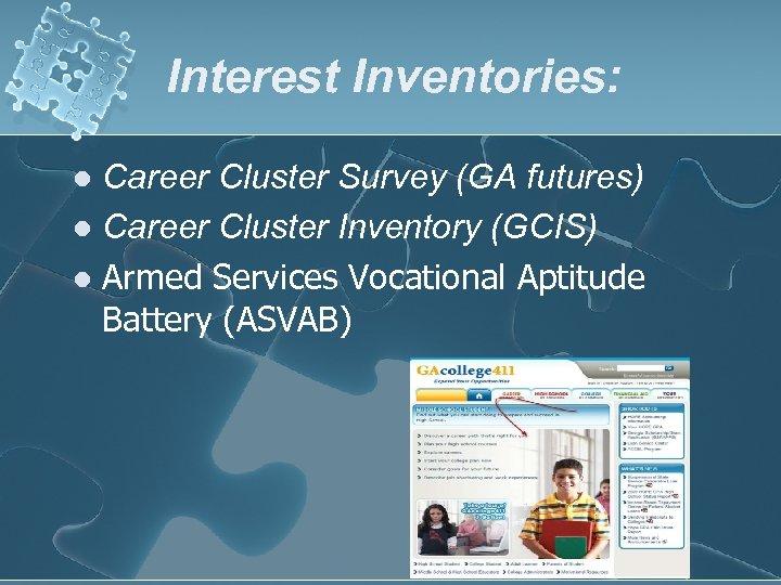 Interest Inventories: Career Cluster Survey (GA futures) l Career Cluster Inventory (GCIS) l Armed