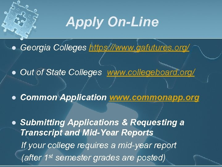 Apply On-Line l Georgia Colleges https: //www. gafutures. org/ l Out of State Colleges