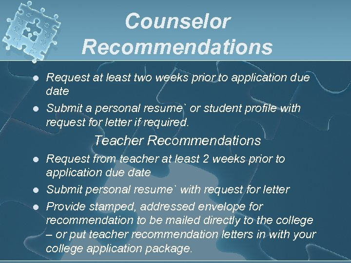 Counselor Recommendations l l Request at least two weeks prior to application due date