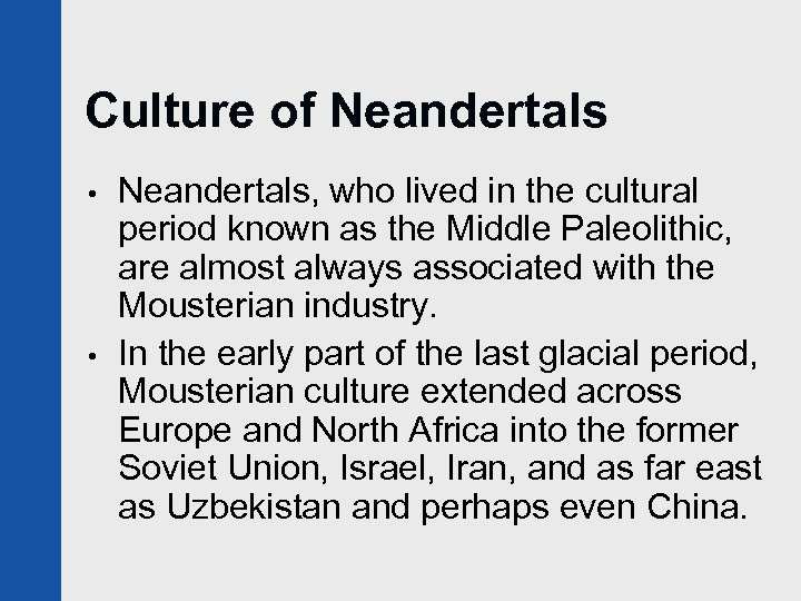 Culture of Neandertals • • Neandertals, who lived in the cultural period known as