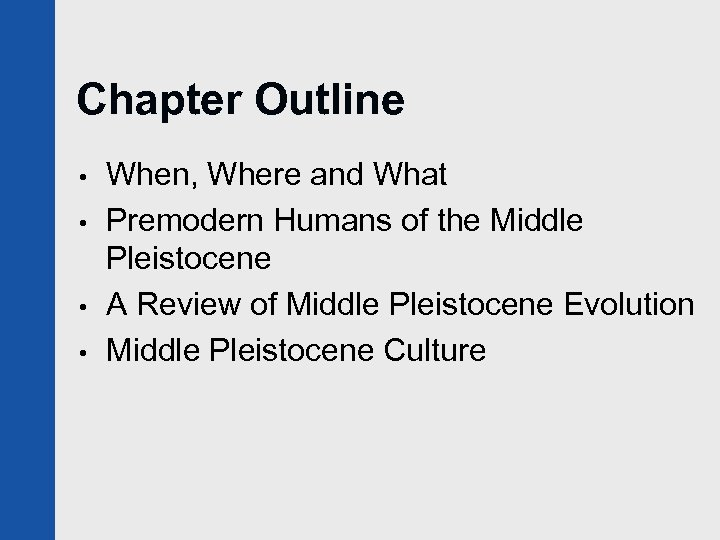 Chapter Outline • • When, Where and What Premodern Humans of the Middle Pleistocene