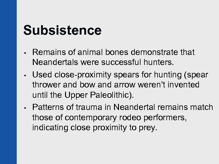 Subsistence • • • Remains of animal bones demonstrate that Neandertals were successful hunters.