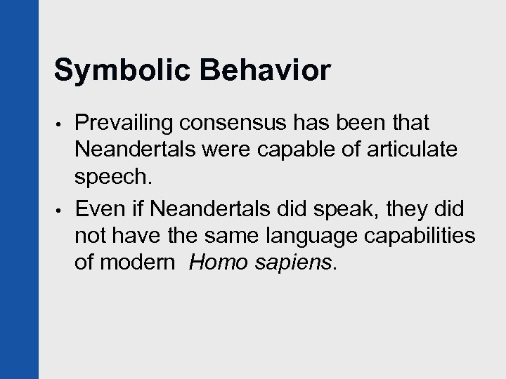 Symbolic Behavior • • Prevailing consensus has been that Neandertals were capable of articulate