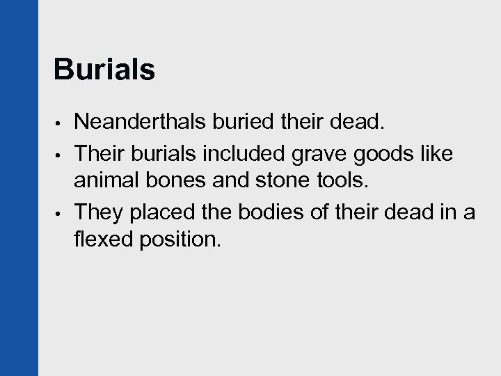 Burials • • • Neanderthals buried their dead. Their burials included grave goods like