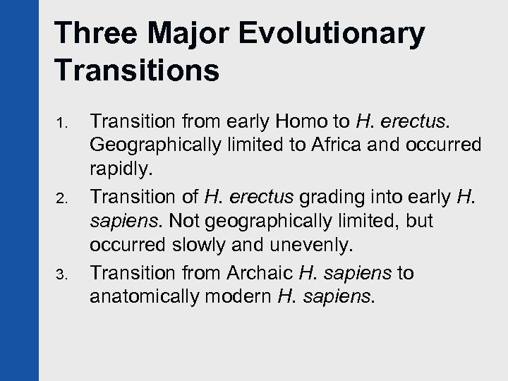 Three Major Evolutionary Transitions 1. 2. 3. Transition from early Homo to H. erectus.