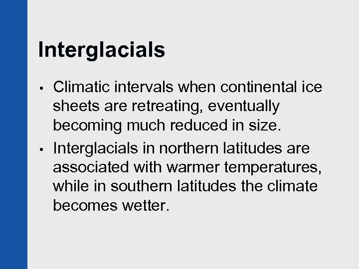 Interglacials • • Climatic intervals when continental ice sheets are retreating, eventually becoming much