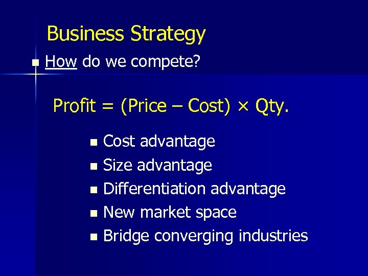 Business Strategy n How do we compete? Profit = (Price – Cost) × Qty.