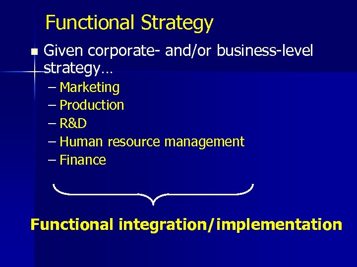 Functional Strategy n Given corporate- and/or business-level strategy… – Marketing – Production – R&D