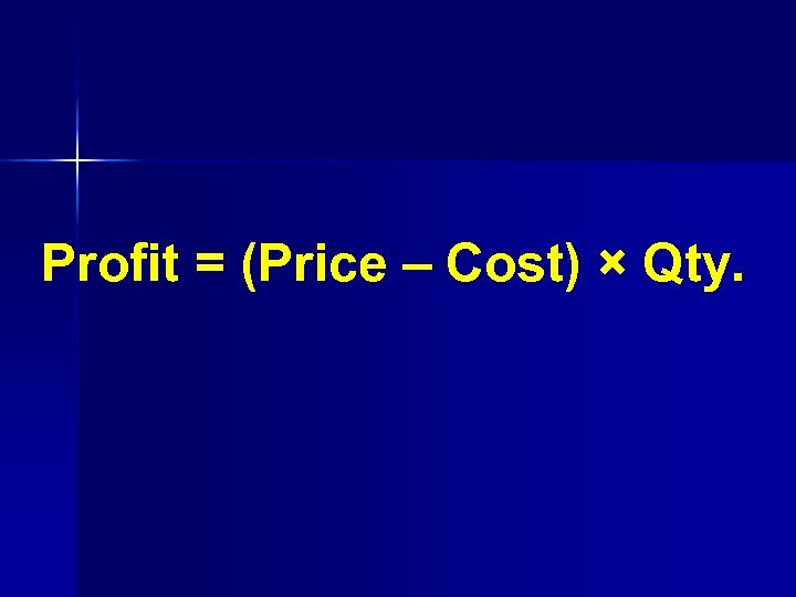 Profit = (Price – Cost) × Qty.
