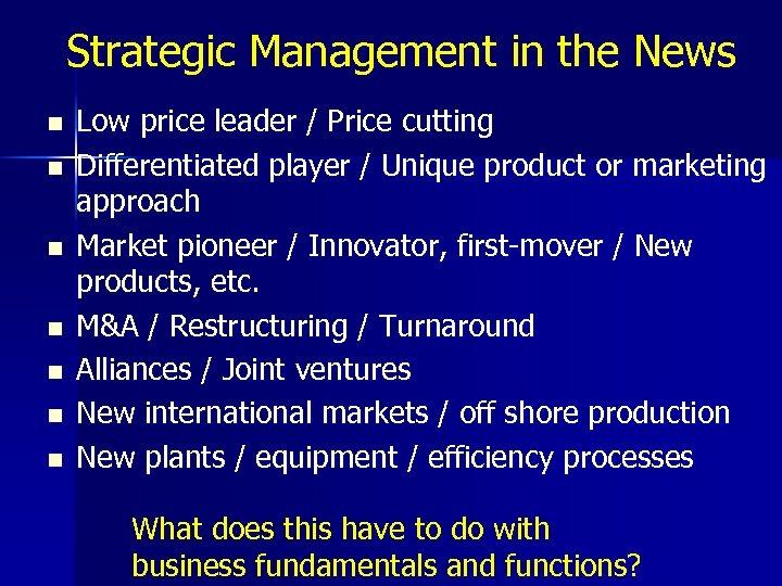Strategic Management in the News n n n n Low price leader / Price