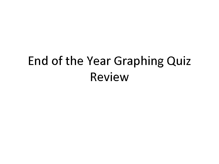 End of the Year Graphing Quiz Review