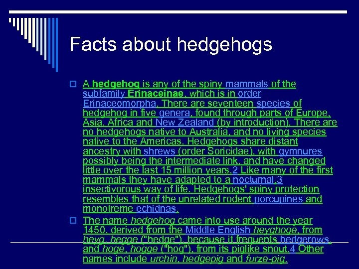 Facts about hedgehogs o A hedgehog is any of the spiny mammals of the