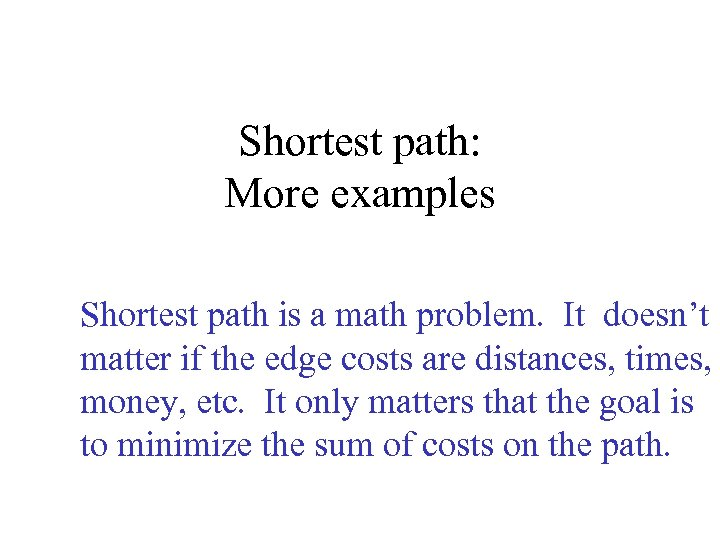 Shortest path: More examples Shortest path is a math problem. It doesn't matter if