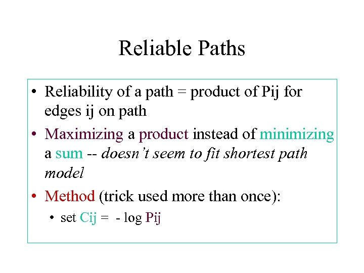 Reliable Paths • Reliability of a path = product of Pij for edges ij
