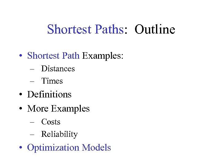 Shortest Paths: Outline • Shortest Path Examples: – Distances – Times • Definitions •