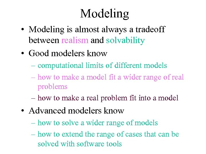 Modeling • Modeling is almost always a tradeoff between realism and solvability • Good