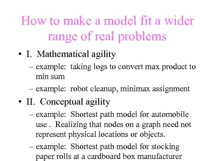 How to make a model fit a wider range of real problems • I.
