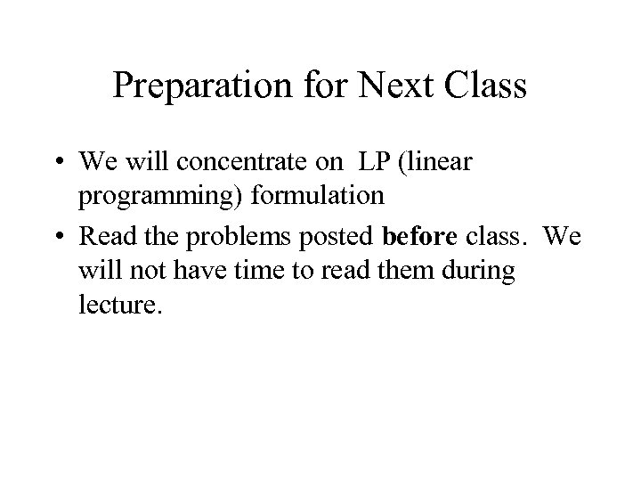 Preparation for Next Class • We will concentrate on LP (linear programming) formulation •